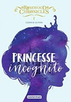 Rosewood Chronicles (Tome 1) - Princesse incognito (2019)