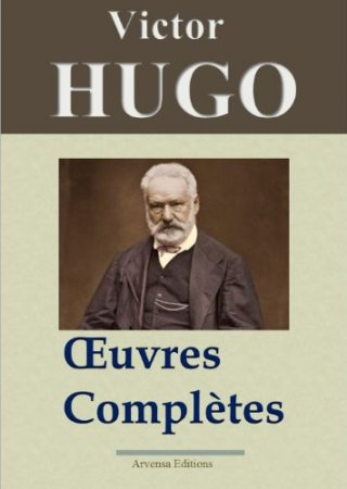 Victor Hugo: Oeuvres complètes (2013)