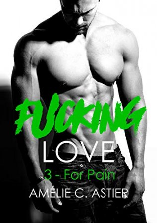 Fucking Love-Tome 3 : For Pain (2019)