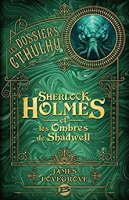 Sherlock Holmes et les ombres de Shadwell: Les Dossiers Cthulhu- T1 (2018)